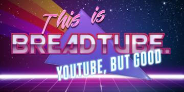 BreadTube: YouTube but good